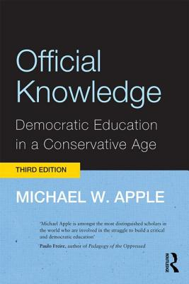 Official Knowledge: Democratic Education in a Conservative Age - Apple, Michael W