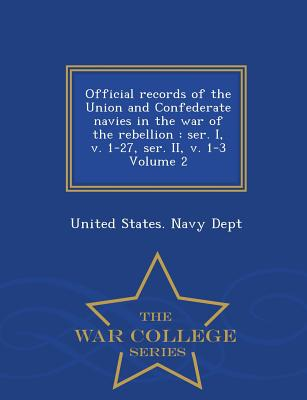 Official Records of the Union and Confederate Navies in the War of the Rebellion: Ser. I, V. 1-27, Ser. II, V. 1-3 Volume 2 - War College Series - United States Navy Dept (Creator)