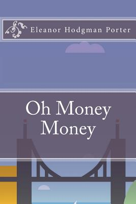 Oh Money Money - Porter, Eleanor Hodgman