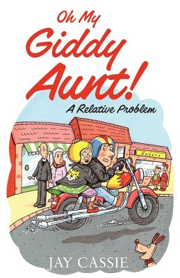 Oh My Giddy Aunt!: A Relative Problem - Cassie, Jay