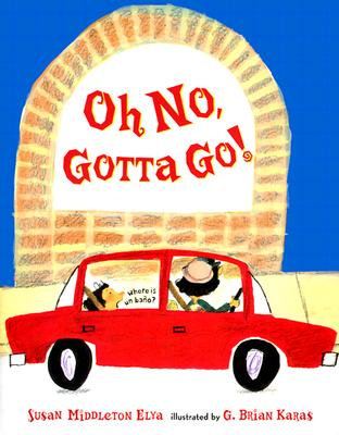 Oh No, Gotta Go! - Elya, Susan Middleton, and Karas, G Brian, Mr. (Illustrator)