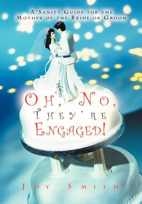 Oh, No, They're Engaged!: A Sanity Guide for the Mother of the Bride or Groom - Smith, Joy