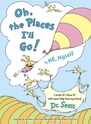 Oh, the Places I'll Go! by Me, Myself - Dr Seuss