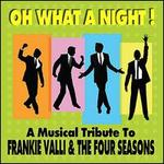 Oh What a Night!: A Musical Tribute To Frankie Valli & the Four Seasons