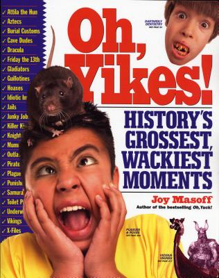 Oh, Yikes!: History's Grossest, Wackiest Moments - Masoff, Joy