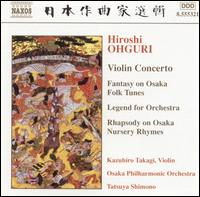 Ohguri: Violin Concerto; Fantasy on Osaka Folk Tunes - Kazuhiro Takagi (violin); Osaka Philharmonic Orchestra; Tatsuya Shimono (conductor)