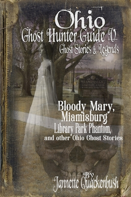 Ohio Ghost Hunter Guide V: A Haunted Hocking Ghost Hunter Guide - Quackenbush, Jannette Rae, and Quackenbush, Patrick (Contributions by)
