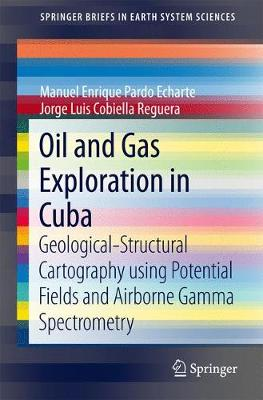 Oil and Gas Exploration in Cuba: Geological-Structural Cartography Using Potential Fields and Airborne Gamma Spectrometry - Pardo Echarte, Manuel Enrique, and Cobiella Reguera, Jorge Luis