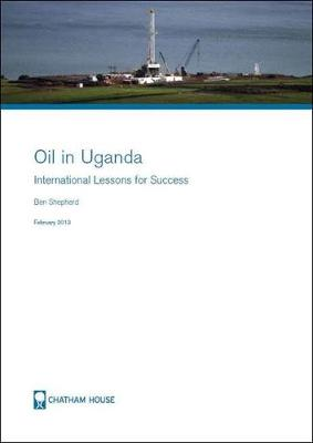 Oil in Uganda: International Lessons for Success - Shephard, Ben