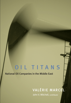 Oil Titans: National Oil Companies in the Middle East - Marcel, Valerie