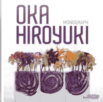 Oka Hiroyuki: Monograph - Oka, Hiroyuki, and Nakajima, Kiyokazu (Photographer)