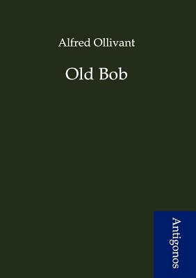 Old Bob - Ollivant, Alfred