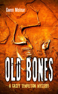 Old Bones: A Casey Templeton Mystery - Molnar, Gwen
