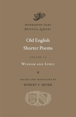 Old English Shorter Poems, Volume II: Wisdom and Lyric - Bjork, Robert E (Translated by)