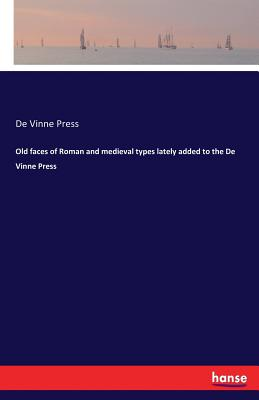 Old faces of Roman and medieval types lately added to the De Vinne Press - Press, De Vinne