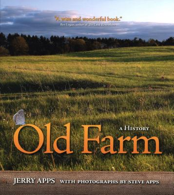 Old Farm: A History - Apps, Jerry, Mr., and Apps, Steve (Photographer)