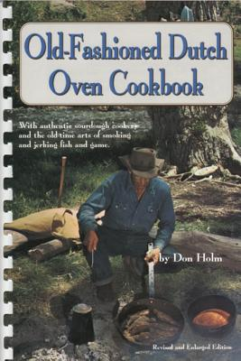 Old-Fashioned Dutch Oven Cookbook - Holm, Don, and Holm, Myrtle