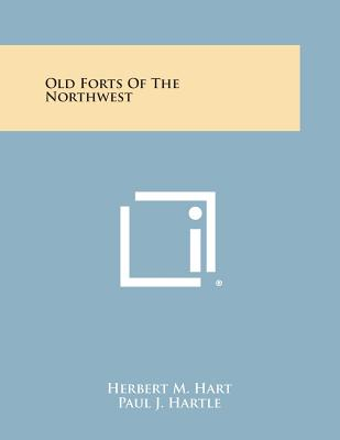 Old Forts of the Northwest - Hart, Herbert M
