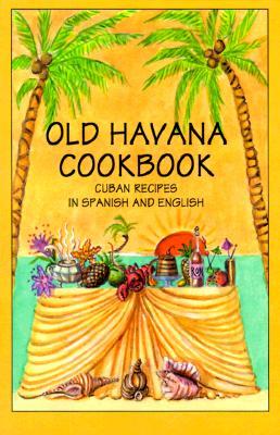 Old Havana Cookbook: Cuban Recipes in Spanish & English - Marcos, Rafael (Translated by)