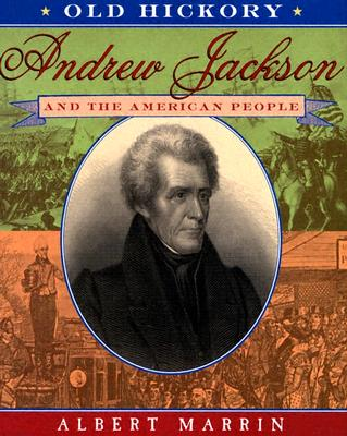 Old Hickory: Andrew Jackson and the American People - Marrin, Albert