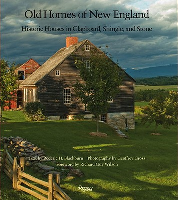 Old Homes of New England: Historic Houses in Clapboard, Shingle, and Stone - Blackburn, Roderic H, and Gross, Geoffrey (Photographer), and Wilson, Richard Guy (Foreword by)