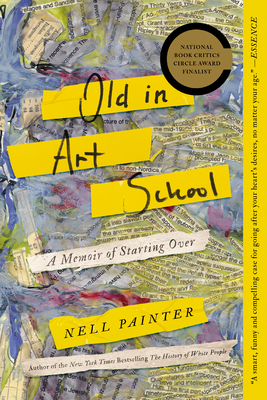 Old in Art School: A Memoir of Starting Over - Painter, Nell