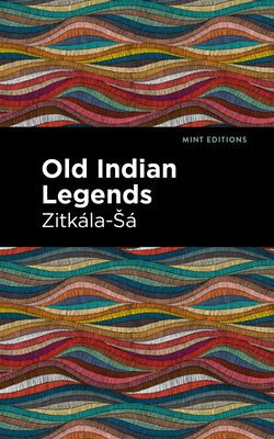 Old Indian Legends - Zitkala-Sa, and Editions, Mint (Contributions by)