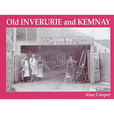 Old Inverurie and Kemnay - Cooper, Alan