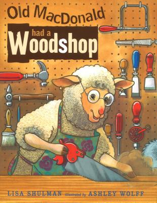 Old MacDonald Had a Woodshop - Shulman, Lisa