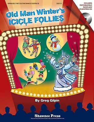 Old Man Winter's Icicle Follies: A Mini-Musical for the Holidays - Gilpin, Greg (Composer)