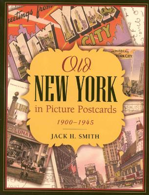 Old New York in Picture Postcards: 1900-1945 - Smith, Jack H
