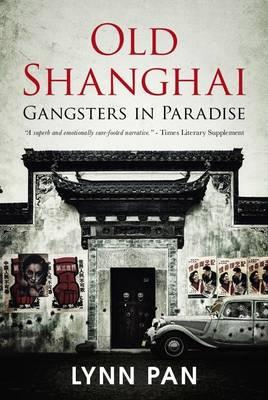 Old Shanghai: Gangsters in Paradise - Pan, Lynn
