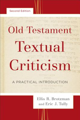 Old Testament Textual Criticism: A Practical Introduction - Brotzman, Ellis R, and Tully, Eric J