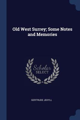 Old West Surrey; Some Notes and Memories - Jekyll, Gertrude
