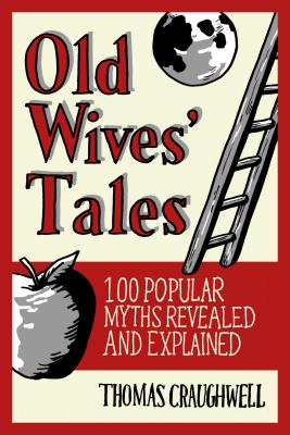 Old Wives Tales: Fact or Folklore? - Craughwell, Thomas