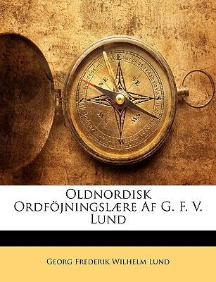 Oldnordisk Ordfojningslaere AF G. F. V. Lund - Lund, Georg Frederik Wilhelm