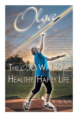 Olga: The O.K. Way to a Healthy, Happy Life - Kotelko, Olga