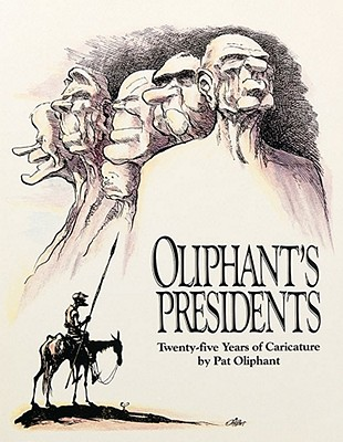 Oliphant's Presidents:: Twenty-Five Years of Caricature - Oliphant, Pat, and Oliphant, Patrick, and Reaves, Wendy Wick