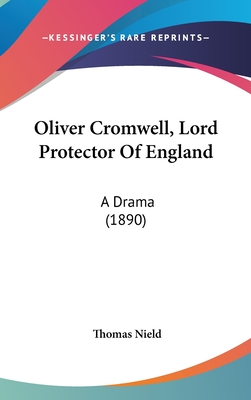Oliver Cromwell, Lord Protector of England: A Drama (1890) - Nield, Thomas