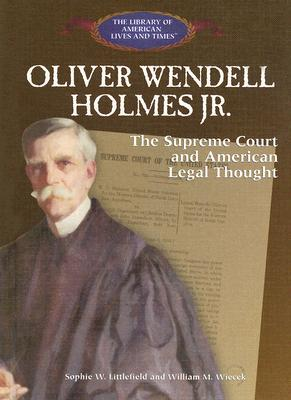 Oliver Wendell Holmes Jr:: The Supreme Court and American Legal Thought - Littlefield, Sophie W