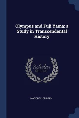 Olympus and Fuji Yama; A Study in Transcendental History - Crippen, Layton W