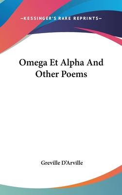 Omega Et Alpha and Other Poems - D'Arville, Greville
