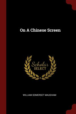On a Chinese Screen - Maugham, William Somerset