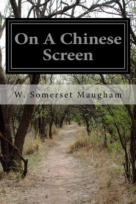 On a Chinese Screen - Maugham, W Somerset