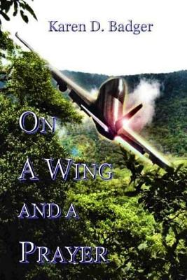 On a Wing and a Prayer - Badger, Karen D