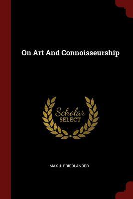 On Art and Connoisseurship - Friedlander, Max J
