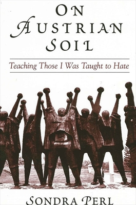 On Austrian Soil: Teaching Those I Was Taught to Hate - Perl, Sondra
