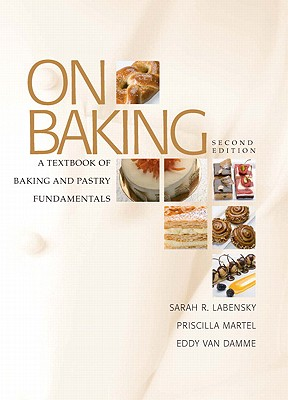 On Baking: A Textbook of Baking and Pastry Fundamentals - Labensky, Sarah R, and Martel, Priscilla, and Van Damme, Eddy