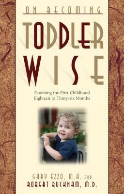 On Becoming Toddlerwise: From First Steps to Potty Training - Ezzo, Gary, and Bucknam, Robert, M.D.
