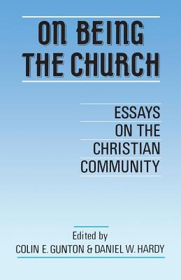 On Being the Church - Gunton, Colin E (Editor), and Hardy, Daniel W (Editor)